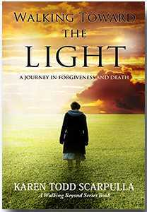 Walking Toward The Light: A Journey In Forgiveness and Death