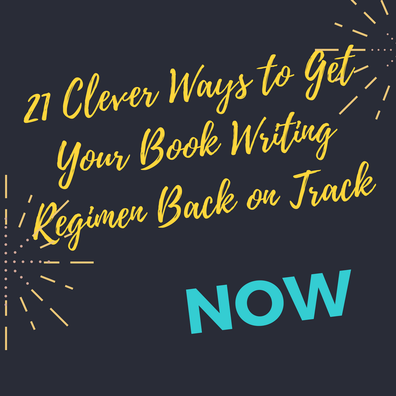 21 Clever Ways To Get Your Book Writing Regimen Back On Track