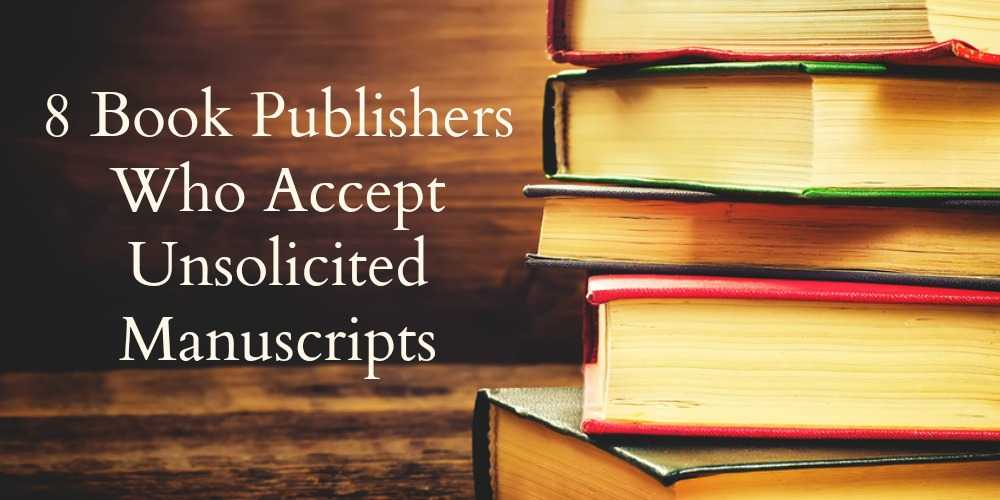 8 Book Publishers Who Accept Unsolicited Manuscripts