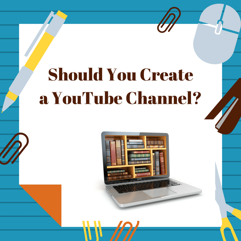 Should You Create A YouTube Channel?